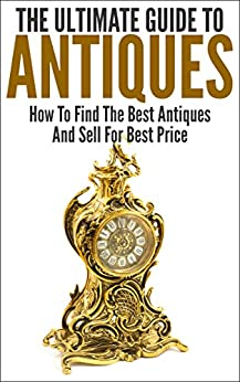The Ultimate Guide To Antiques