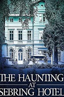 The Haunting at Sebring Hotel
