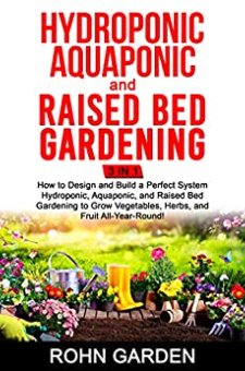 Hydroponic Aquaponic and Raised Bed Gardening