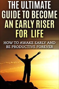 The Ultimate Guide To Become An Early Riser For Life