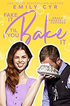 Fake It Til You Bake It by Emily Cyr