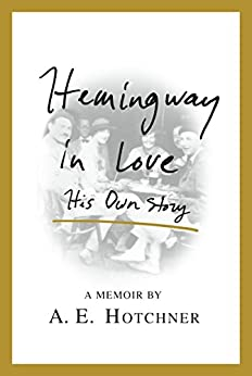 Hemingway in Love by A. E. Hotchner