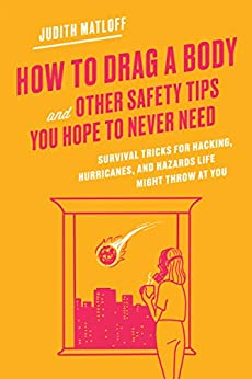 How to Drag a Body and Other Safety Tips You Hope to Never Need by Judith Matloff