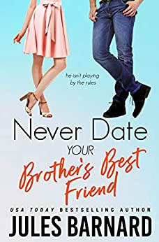Never Date Your Brother's Best Friend by Jules Barnard