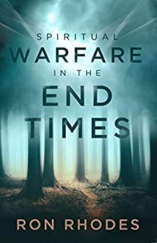 Spiritual Warfare in the End Times by Ron Rhodes