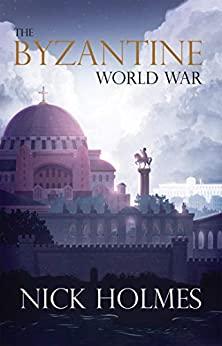 The Byzantine World War by Nick Holmes