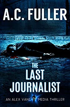 The Last Journalist by A.C. Fuller