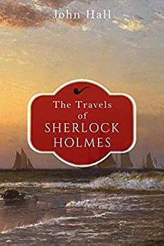 The Travels of Sherlock Holmes by John Hall