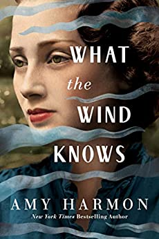 What the Wind Knows by Amy Harmon