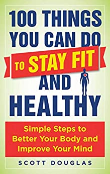 100 Things You Can Do to Stay Fit and Healthy by Scott Douglas