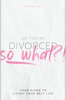 So You're Divorced, So What?