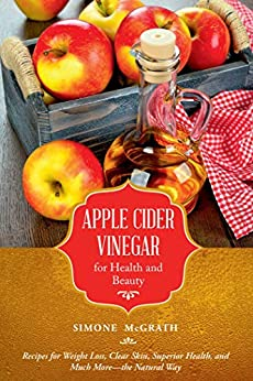 Apple Cider Vinegar for Health and Beauty by Simone McGrath