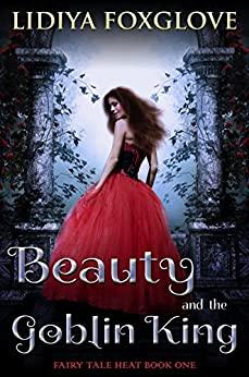 Beauty and the Goblin King by Lidiya Foxglove