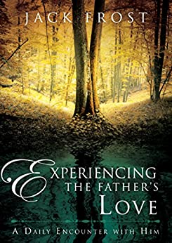 Experiencing the Father's Love by Jack Frost