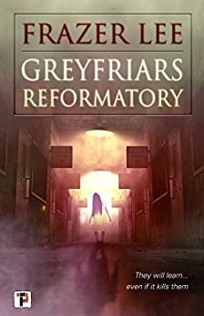 Greyfriars Reformatory by Frazer Lee