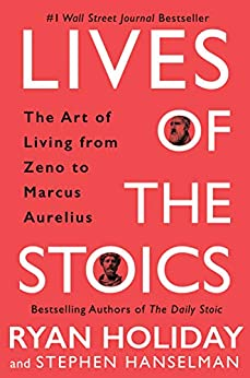 Lives of the Stoics by Ryan Holiday