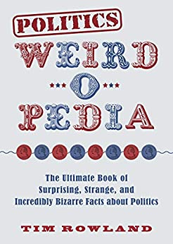 Politics Weird-o-Pedia by Tim Rowland