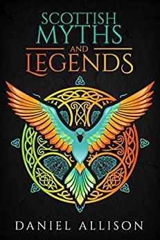 Scottish Myths and Legends by Daniel Allison