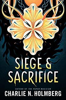 Siege & Sacrifice by Charlie N. Holmberg