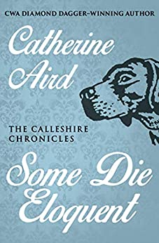 Some Die Eloquent by Catherine Aird