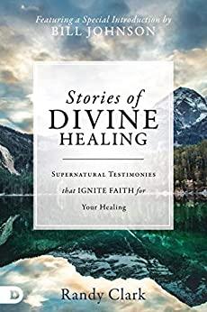 Stories of Divine Healing by Randy Clark