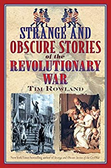Strange and Obscure Stories of the Revolutionary War by Tim Rowland