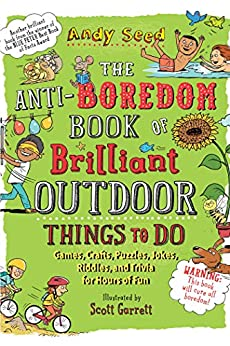 The Anti-Boredom Book of Brilliant Outdoor Things to Do by Andy Seed
