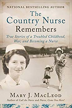 The Country Nurse Remembers by Mary J. MacLeod