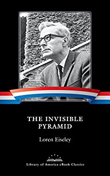 The Invisible Pyramid by Loren Eiseley