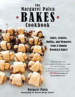 The Margaret Palca Bakes Cookbook by Margaret Palca