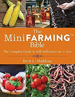 The Mini Farming Bible by Brett L. Markham