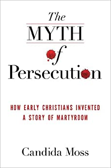 The Myth of Persecution by Candida Moss