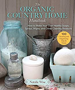 The Organic Country Home Handbook by Natalie Wise