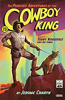 The Perilous Adventures of the Cowboy King by Jerome Charyn
