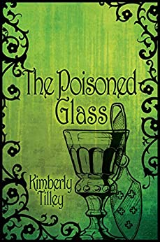 The Poisoned Glass by Kimberly Tilley