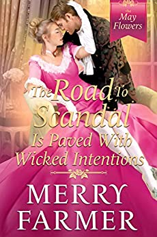 The Road to Scandal Is Paved with Wicked Intentions by Merry Farmer