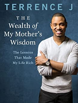 The Wealth of My Mother's Wisdom by Terrence J