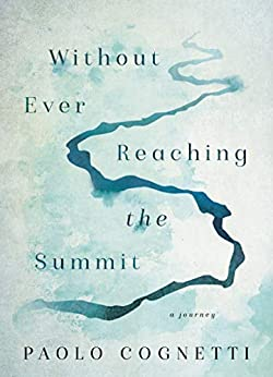 Without Ever Reaching the Summit by Paolo Cognetti