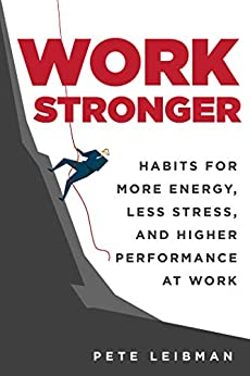 Work Stronger by Pete Leibman