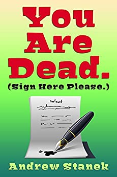 You Are Dead. (Sign Here Please.) by Andrew Stanek