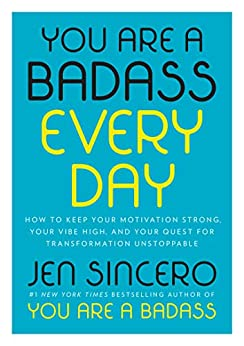 You Are a Badass Every Day by Jen Sincero