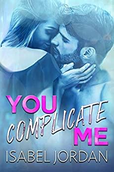 You Complicate Me by Isabel Jordan