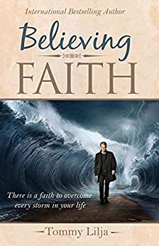 Believing Faith by Tommy Lilja