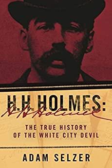 H. H. Holmes by Adam Selzer