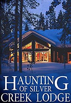 Haunting of Silver Creek Lodge by Alexandria Clarke