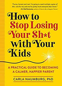 How to Stop Losing Your Sh*t with Your Kids