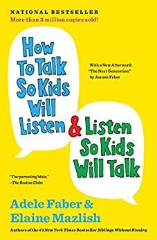 How to Talk So Kids Will Listen & Listen So Kids Will Talk by Adele Faber