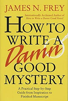 How to Write a Damn Good Mystery by James N. Frey