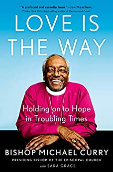 Love Is the Way by Michael B. Curry