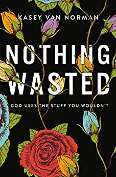 Nothing Wasted by Kasey Van Norman